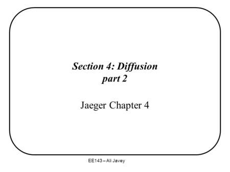 EE143 – Ali Javey Section 4: Diffusion part 2 Jaeger Chapter 4.