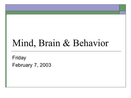 Mind, Brain & Behavior Friday February 7, 2003. From Nerve Cells to Cognition (Cont.) Chapter 18.