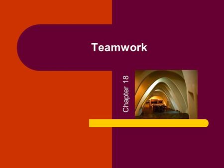 Teamwork Chapter 18. Copyright © 2005 by South-Western, a division of Thomson Learning. All rights reserved. 2 Teamwork Over the past two decades, the.