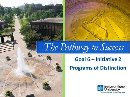 The Pathway to Success Programs of Distinction Goal 6 – Initiative 2.