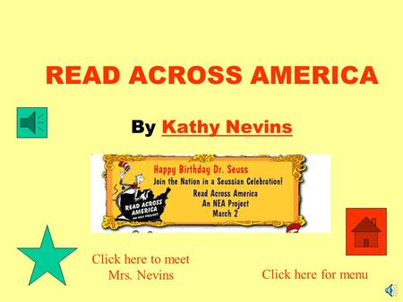 READ ACROSS AMERICA By Kathy NevinsKathy Nevins Click here to meet Mrs. Nevins Click here for menu.