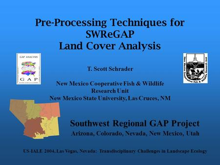 Pre-Processing Techniques for SWReGAP Land Cover Analysis Southwest Regional GAP Project Arizona, Colorado, Nevada, New Mexico, Utah US-IALE 2004, Las.