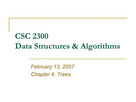 CSC 2300 Data Structures & Algorithms February 13, 2007 Chapter 4. Trees.