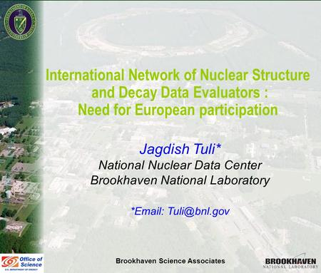 Jag Tuli Town Meeting Helsinki, September 19, 07 International Network of Nuclear Structure and Decay Data Evaluators : Need for European participation.