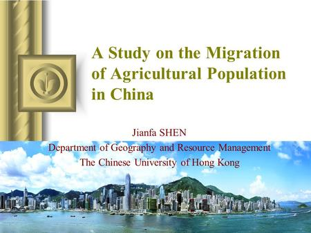 Jianfa SHEN Department of Geography and Resource Management The Chinese University of Hong Kong A Study on the Migration of Agricultural Population in.