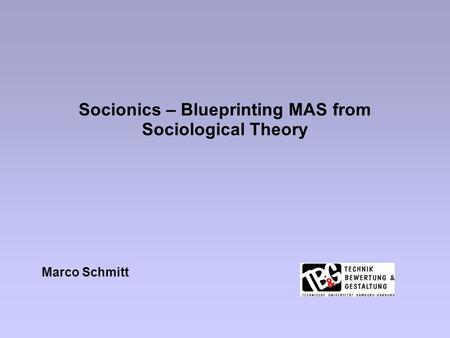 Socionics – Blueprinting MAS from Sociological Theory Marco Schmitt.