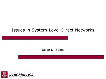 Issues in System-Level Direct Networks Jason D. Bakos.