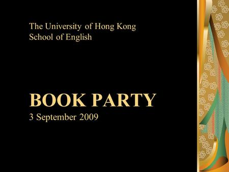 The University of Hong Kong School of English BOOK PARTY 3 September 2009.