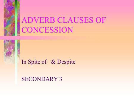 ADVERB CLAUSES OF CONCESSION In Spite of & Despite SECONDARY 3.