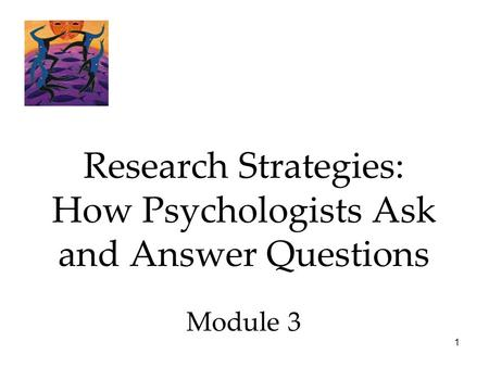 Research Strategies: How Psychologists Ask and Answer Questions Module 3 Psychology 7e in Modules.