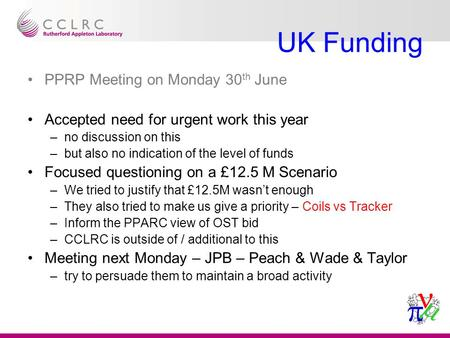 UK Funding PPRP Meeting on Monday 30 th June Accepted need for urgent work this year –no discussion on this –but also no indication of the level of funds.