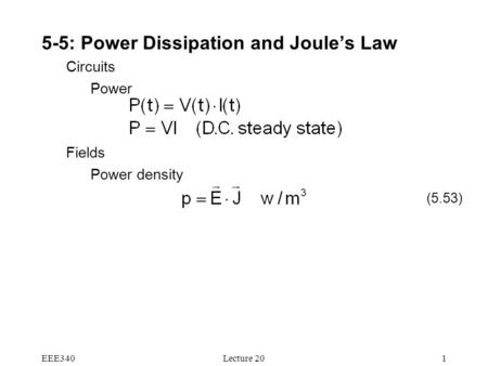 EEE340Lecture 201 5-5: Power Dissipation and Joule's Law Circuits Power Fields Power density (5.53)