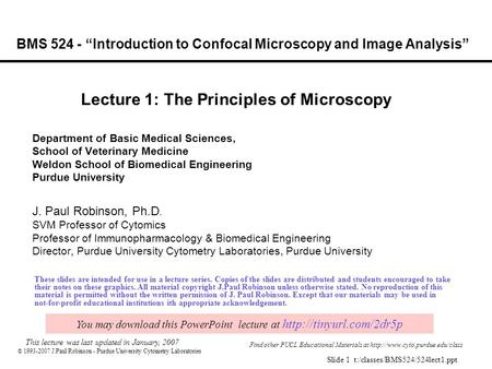 " 1993-2007 J.Paul Robinson - Purdue University Cytometry Laboratories Slide 1 t:/classes/BMS524/524lect1.ppt BMS 524 - ""Introduction to Confocal Microscopy."