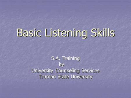 Basic Listening Skills S.A. Training by University Counseling Services Truman State University.