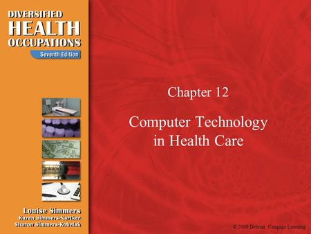 © 2009 Delmar, Cengage Learning Chapter 12 Computer Technology in Health Care.