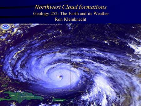 Northwest Cloud formations Northwest Cloud formations Geology 252: The Earth and its Weather Ron Kleinknecht.