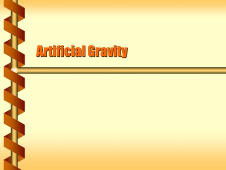 Artificial Gravity. Central Force  There is no normal or tension force affecting things in orbit.  Like falling bodies that accelerate, a satellite.