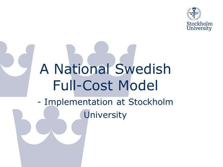 A National Swedish Full-Cost Model - Implementation at Stockholm University.