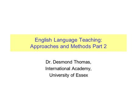 English Language Teaching: Approaches and Methods Part 2
