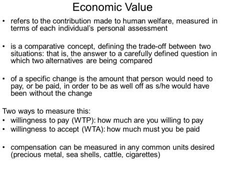 Economic Value refers to the contribution made to human welfare, measured in terms of each individual's personal assessment is a comparative concept, defining.