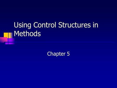 Using Control Structures in Methods Chapter 5. Chapter Contents Objectives 5.1 Example: Improved Payroll Program 5.2 Methods That Use Selection 5.3 Methods.