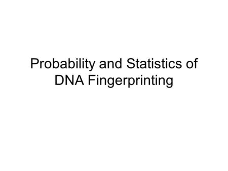 Probability and Statistics of DNA Fingerprinting.
