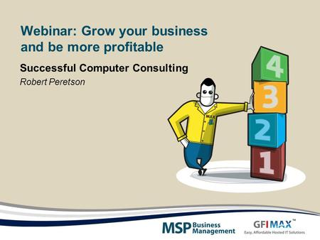 Webinar: Grow your business and be more profitable Successful Computer Consulting Robert Peretson.