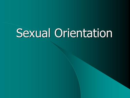 Sexual Orientation. Sexual orientation  Preference for individuals of a specific sex  Not necessarily expressed behaviourally  Appears fluid rather.