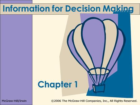 Information for Decision Making Chapter 1. 1-2 Learning Objectives 1.Describe the way managers use accounting information to create value in organizations.
