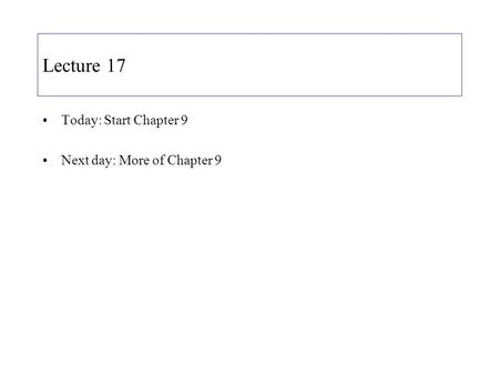 Lecture 17 Today: Start Chapter 9 Next day: More of Chapter 9.