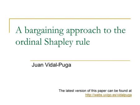A bargaining approach to the ordinal Shapley rule Juan Vidal-Puga The latest version of this paper can be found at