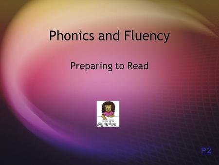 Phonics and Fluency Preparing to Read P.2  Blending  Students will review consonant blends.  They will follow the established procedures to blend.