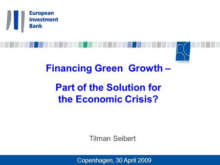 Financing Green Growth – Part of the Solution for the Economic Crisis? Tilman Seibert Copenhagen, 30 April 2009.