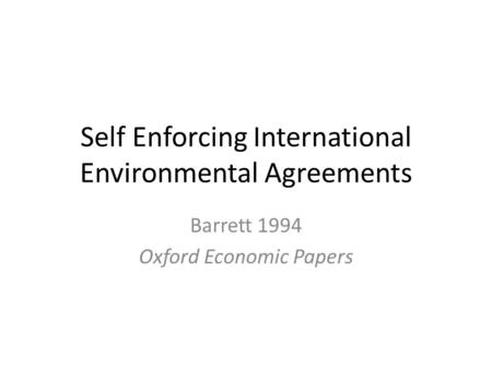 Self Enforcing International Environmental Agreements Barrett 1994 Oxford Economic Papers.