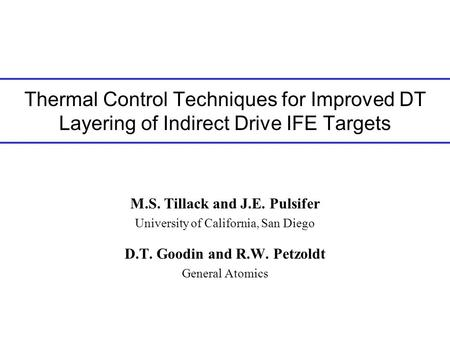 Thermal Control Techniques for Improved DT Layering of Indirect Drive IFE Targets M.S. Tillack and J.E. Pulsifer University of California, San Diego D.T.