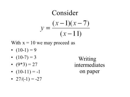 Consider With x = 10 we may proceed as (10-1) = 9 (10-7) = 3 (9*3) = 27 (10-11) = -1 27/(-1) = -27 Writing intermediates on paper.