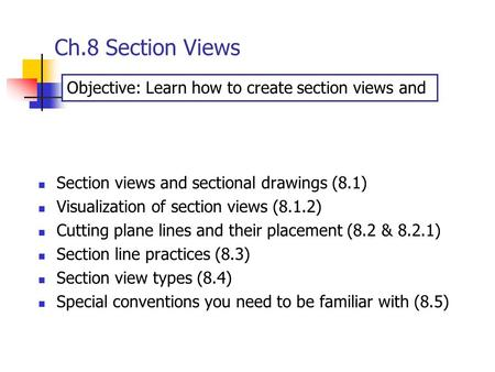 Ch.8 Section Views Objective: Learn how to create section views and