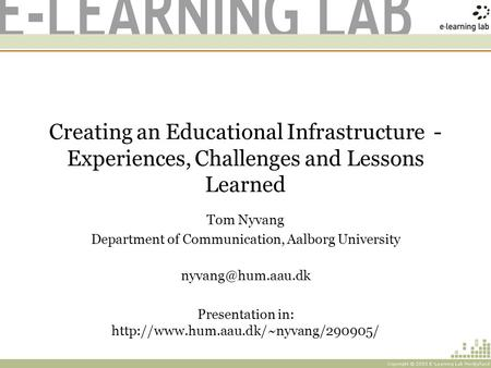 Creating an Educational Infrastructure - Experiences, Challenges and Lessons Learned Tom Nyvang Department of Communication, Aalborg University