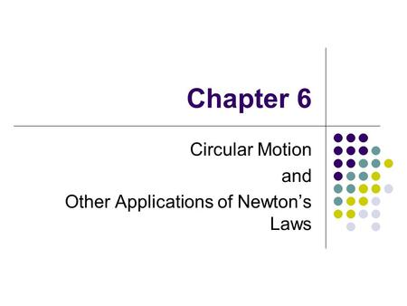 Chapter 6 Circular Motion and Other Applications of Newton's Laws.