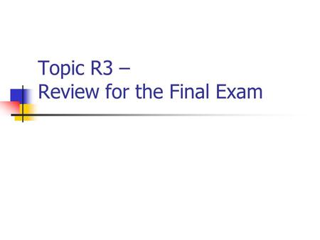 Topic R3 – Review for the Final Exam. CISC 105 – Review for the Final Exam Exam Date & Time and Exam Format The final exam is 120-minutes, closed- book,