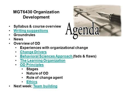 MGT6430 Organization Development Syllabus & course overview Writing suggestions Groundrules News Overview of OD Experiences with organizational change.