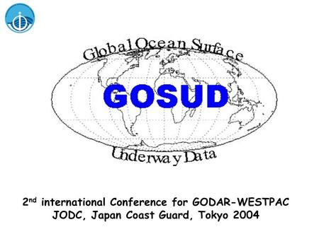 2 nd international Conference for GODAR-WESTPAC JODC, Japan Coast Guard, Tokyo 2004.