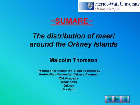 International Centre for Island Technology Heriot-Watt University (Orkney Campus) Old Academy Stromness Orkney Scotland The distribution of maerl around.