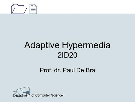 1212 / Department of Computer Science Adaptive Hypermedia 2ID20 Prof. dr. Paul De Bra.