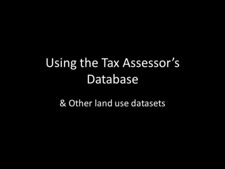 Using the Tax Assessor's Database & Other land use datasets.