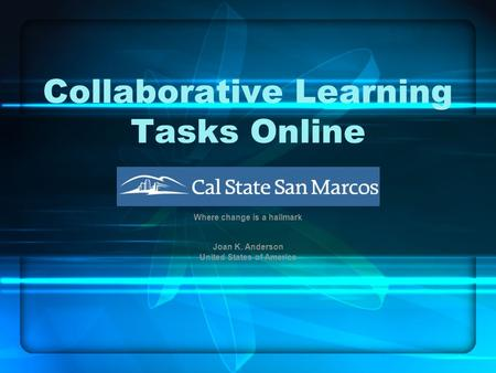 Collaborative Learning Tasks Online Where change is a hallmark Joan K. Anderson United States of America.