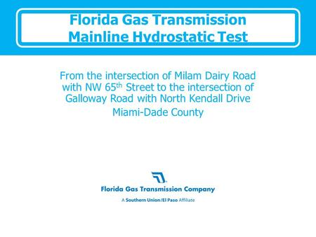 Florida Gas Transmission Mainline Hydrostatic Test From the intersection of Milam Dairy Road with NW 65 th Street to the intersection of Galloway Road.