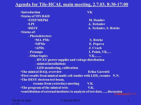 Tile-HCAL Main 2.7.03 V. Korbel, DESY1 Agenda for Tile-HCAL main meeting, 2.7.03, 8:30-17:00 Introduction VK Status of TFS R&D ITEP/MEPhI M. Danilov LPI.