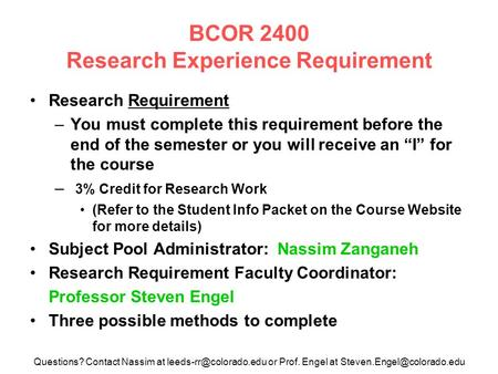 BCOR 2400 Research Experience Requirement Research Requirement –You must complete this requirement before the end of the semester or you will receive an.