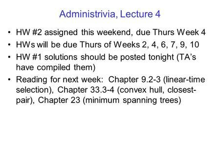 Administrivia, Lecture 4 HW #2 assigned this weekend, due Thurs Week 4 HWs will be due Thurs of Weeks 2, 4, 6, 7, 9, 10 HW #1 solutions should be posted.